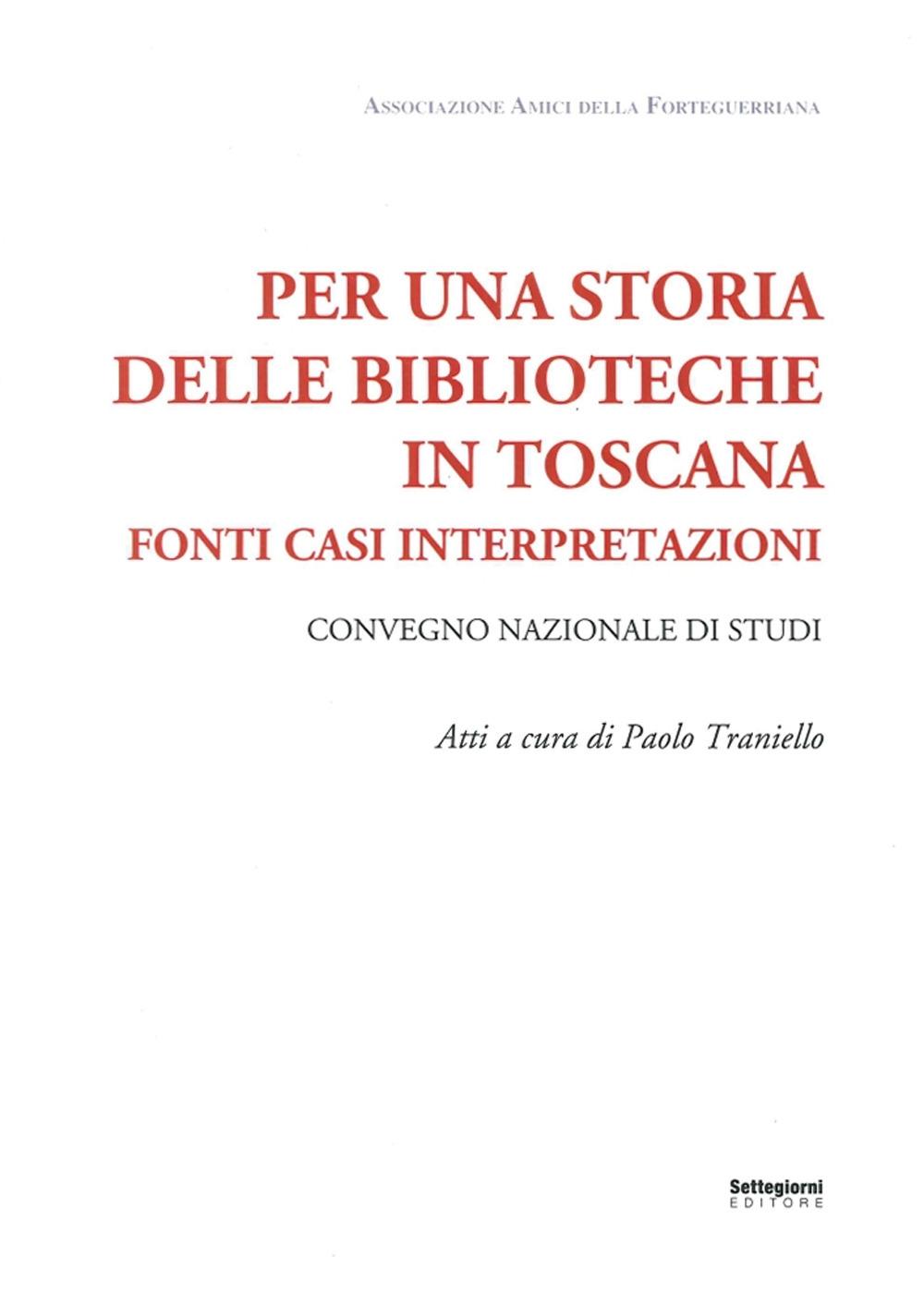 Per una Storia delle Biblioteche in Toscana. Fonti Casi Interpretazioni