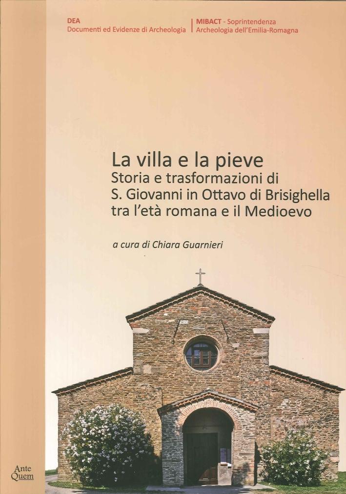 La Villa e la Pieve. Storia e Trasformazioni di S. Giovanni in Ottavo di Brisighella tra l'Età Romana e il Medioevo.