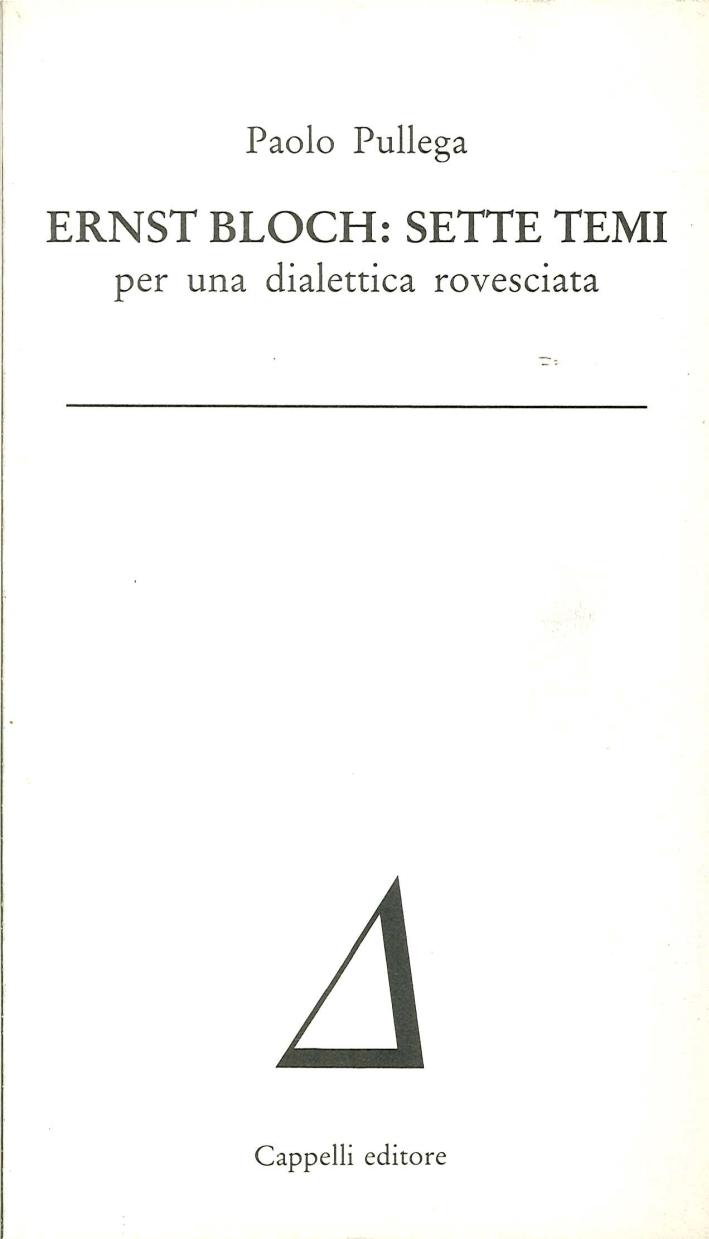 Ernst Bloch: Sette Temi. Per una Dialettica Rovesciata
