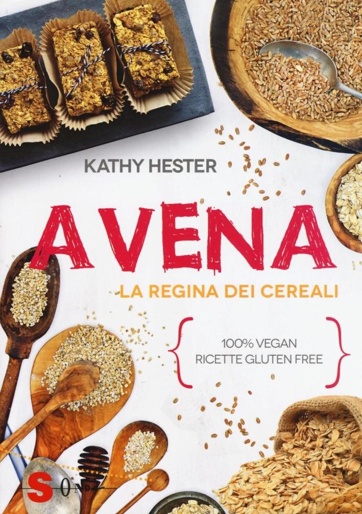 Avena. La regina dei cereali. 100% vegan, ricette gluten free