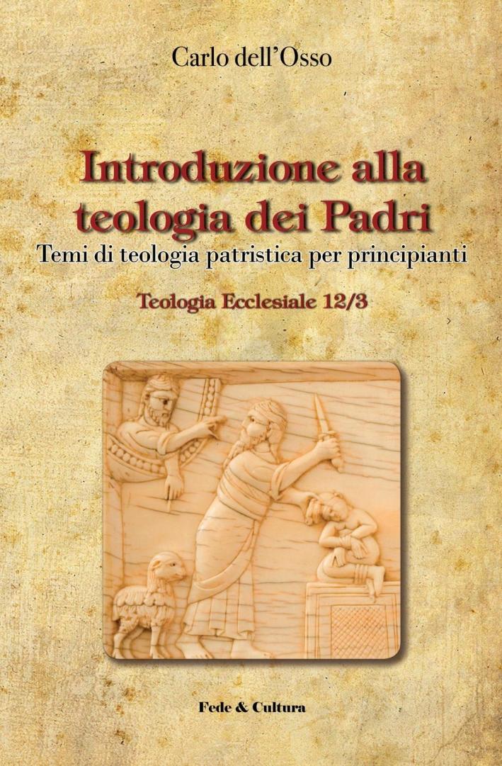 Introduzione alla teologia dei Padri. Temi di teologia patristica per principianti.