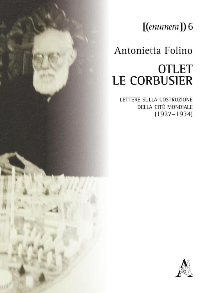 Otlet-Le Corbusier. Lettere sulla costruzione della Cité Mondiale (1927-1934). Testo a fronte in francese.