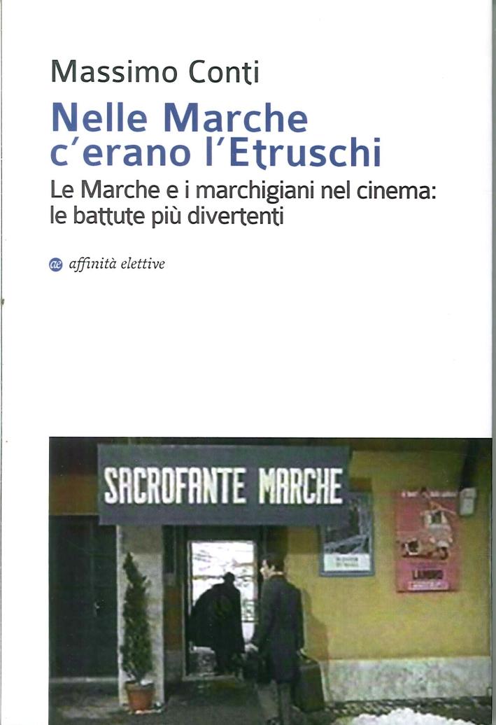 Nelle Marche C'Erano l'Etruschi. Le Marche e i Marchigiani nel Cinema. Le Battute più Divertenti.