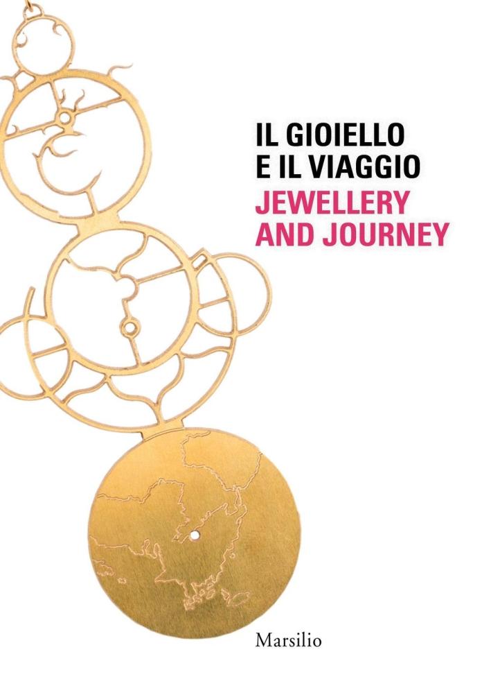 Il gioiello e il viaggio. Jewellery and Journey.