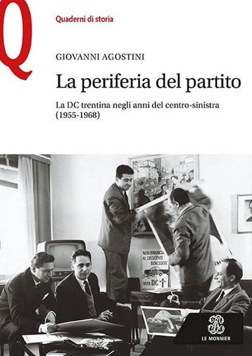 La periferia del partito. La DC trentina negli anni del centro-sinistra (1955-1968).