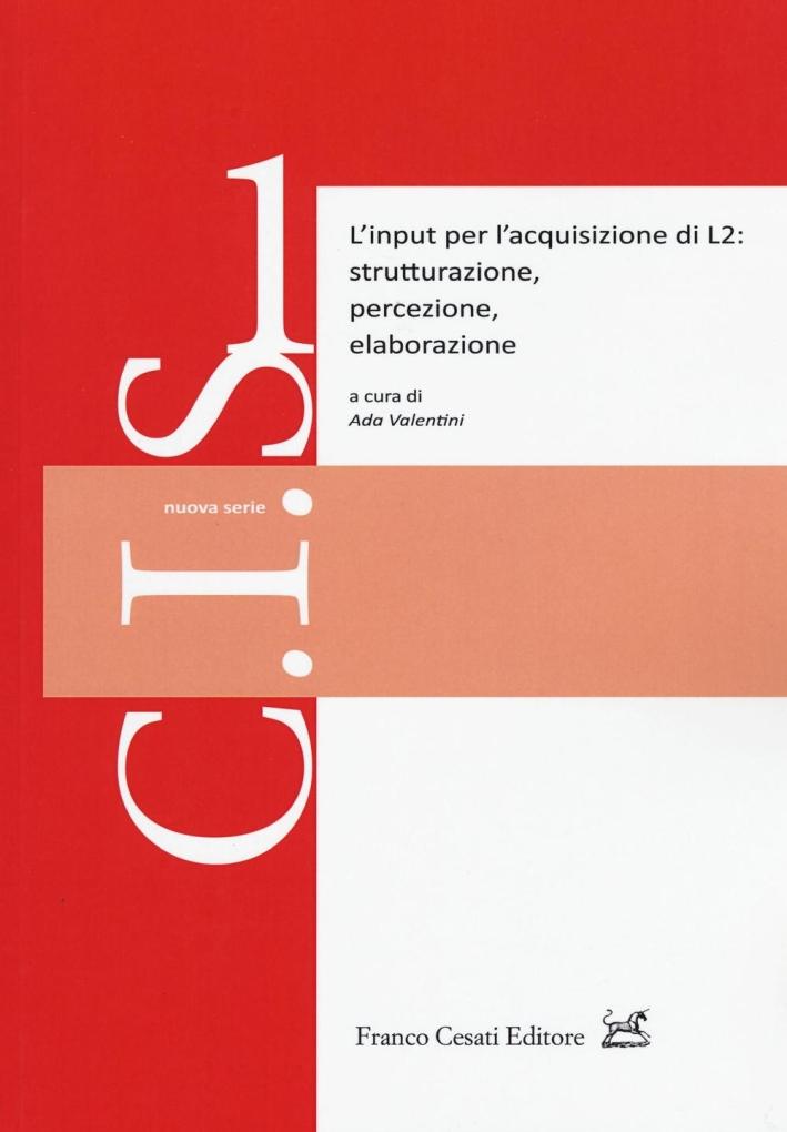 L'iput per l'acquisizione di L2: strutturazione, percezione, elaborazione.