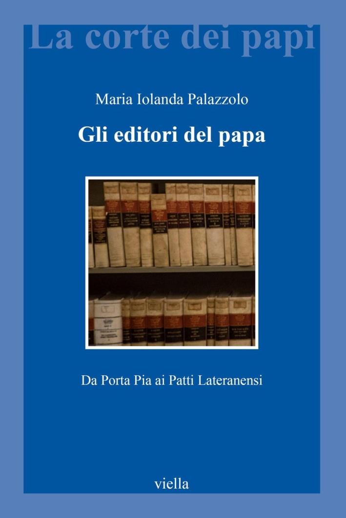 Gli editori del papa. Da Porta Pia ai Patti Lateranensi