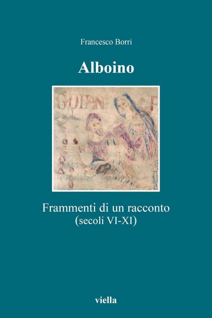 Alboino. Frammenti di un racconto (secc. VI-XI).