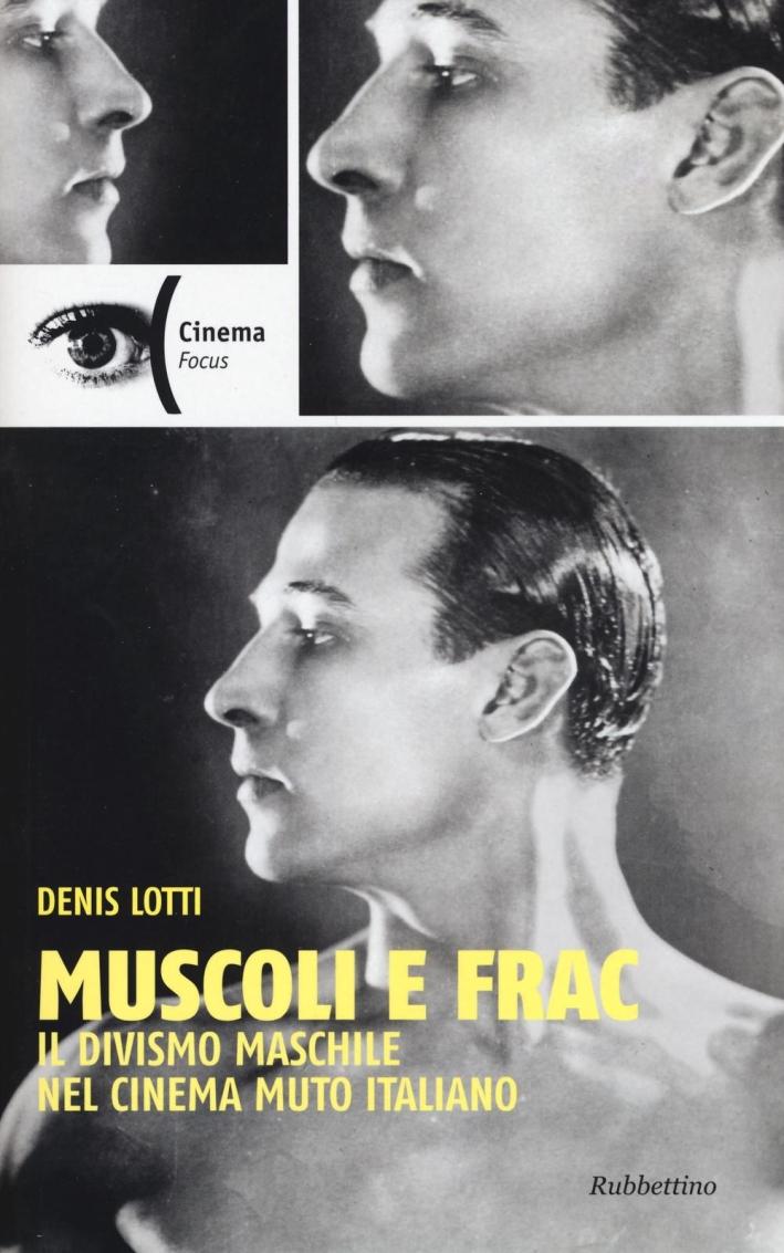 Muscoli e Frac. Il Divismo Maschile nel Cinema Muto Italiano.