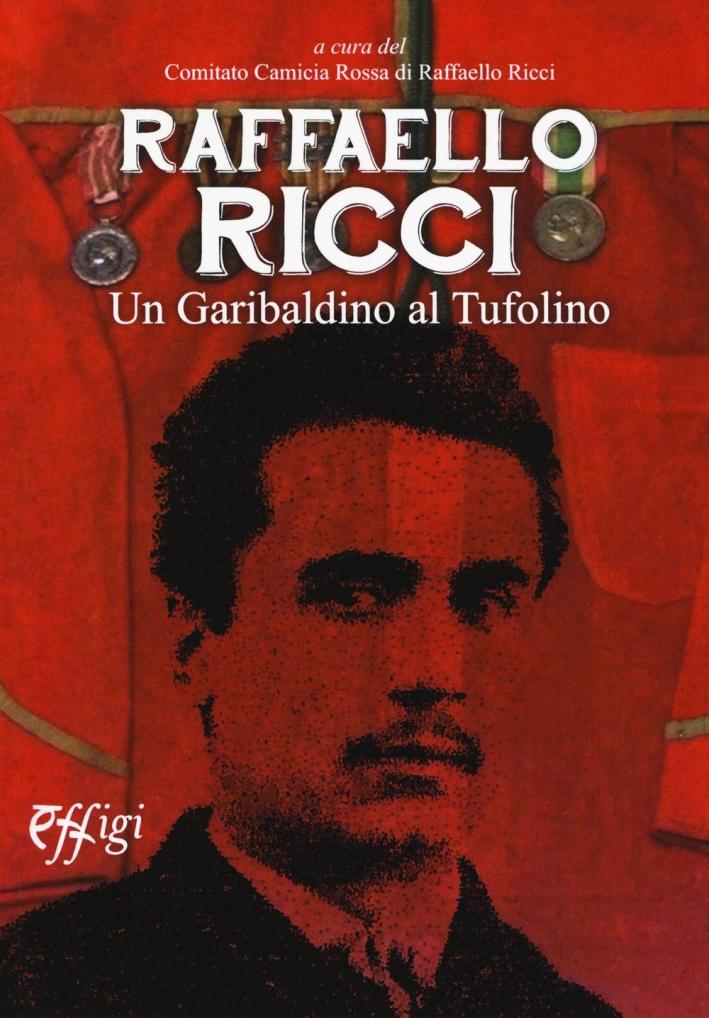 Raffaello Ricci. Un Garibaldino al Tufo.