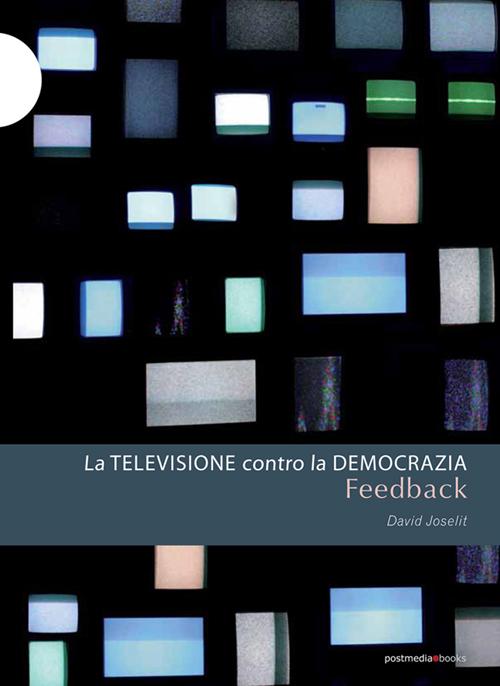 Feedback. La televisione contro la democrazia.