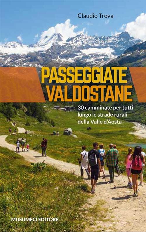 Passeggiate valdostane. 30 camminate per tutti lungo le strade rurali della Valle d'Aosta.