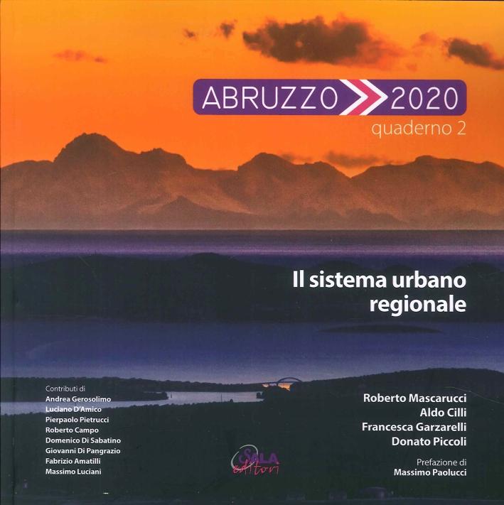 Abruzzo 2020. Vol. 2. Il sistema urbano regionale.