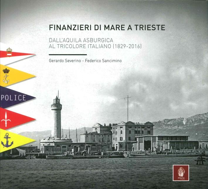 Finanzieri di Mare a Trieste. Dall'Aquila Asburgica al Tricolore Italiano (1829-2016).