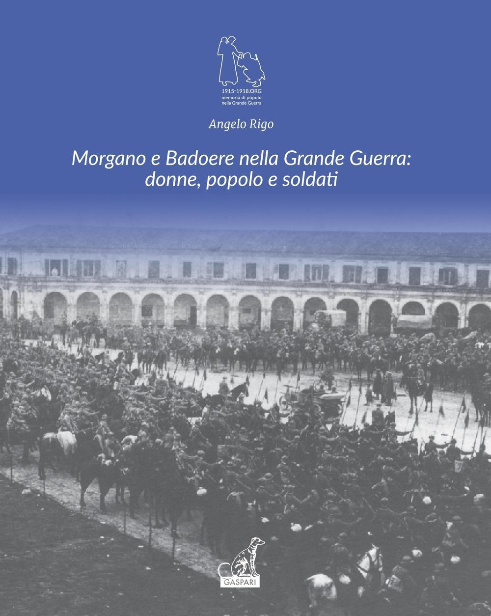 Morgano e Badoere nella Grande Guerra: Donne, Popolo e Soldati.