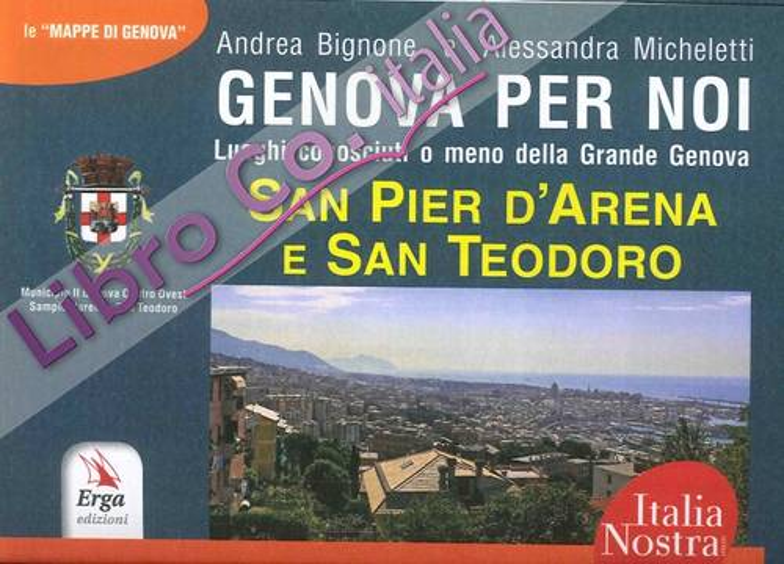 Genova per noi. Luoghi conosciuti o meno della Grande Genova. San Pier d'Arena e San Teodoro.