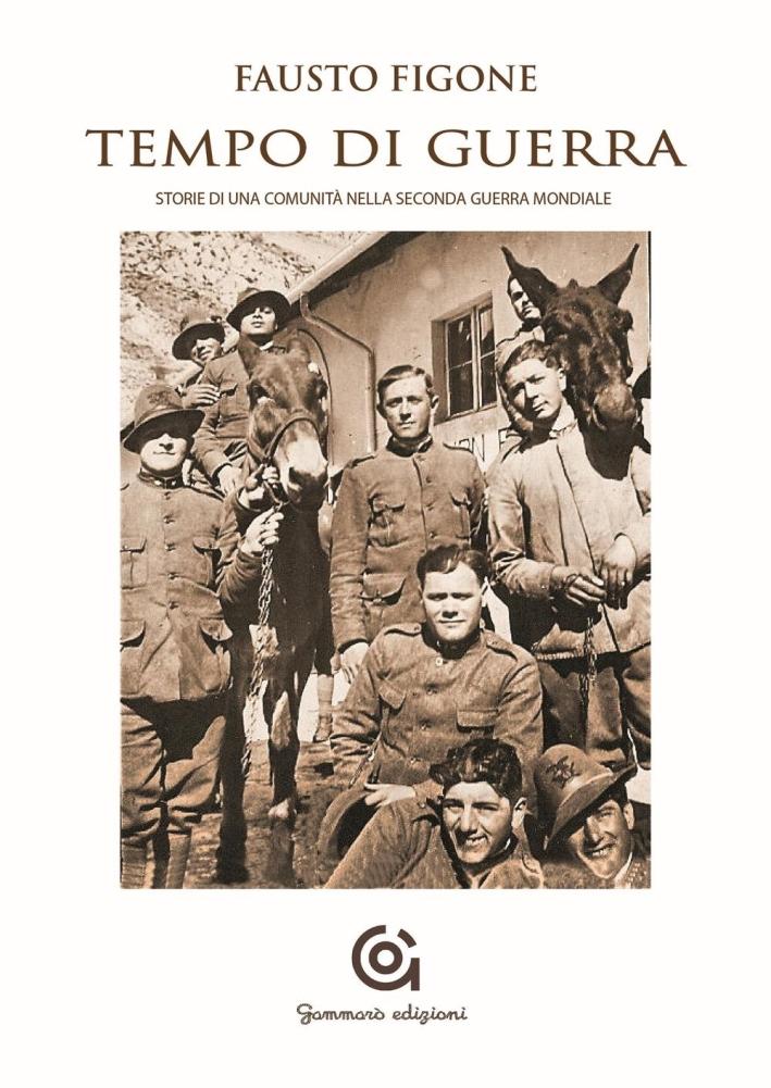 Tempo di guerra. Storia di una comunità nella seconda guerra mondiale.