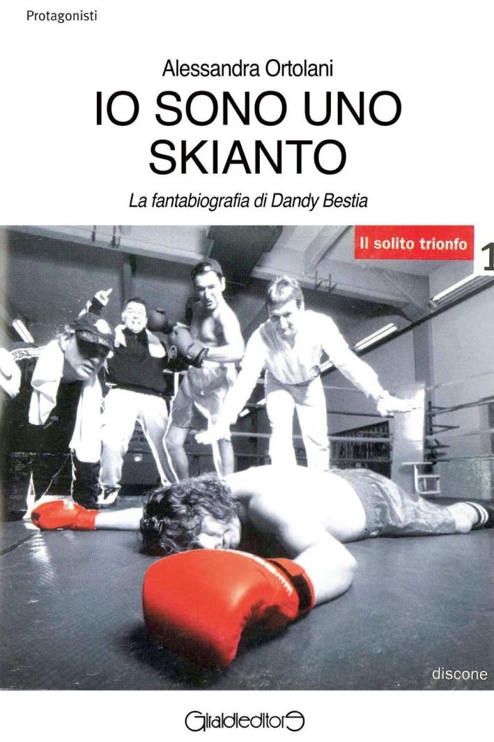Io sono uno Skianto. La fantabiografia di Dandy Bestia.