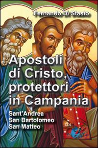Apostoli di Cristo, protettori in Campania. Sant'Andrea, san Bartolomeo, san Matteo.