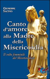 Canto d'amore alla Madre della Misericordia. Il volto femminile del Misericordioso.