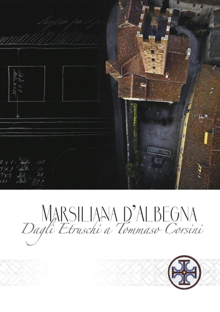 Marsiliana d'Albenga. Dagli etruschi a Tommaso Corsini.