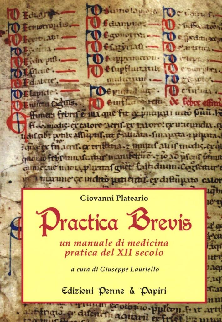 Practica brevis. Un manuale di medicina pratica del XII secolo. Ediz. italiana e latina.