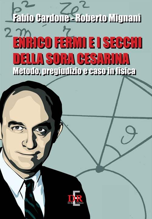 Enrico Fermi e i secchi della sora Cesarina. Metodo, pregiudizio e caso in fisica.