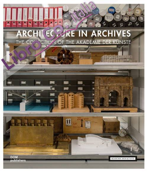 Architecture in Archives. The Collection of the Academy of Arts