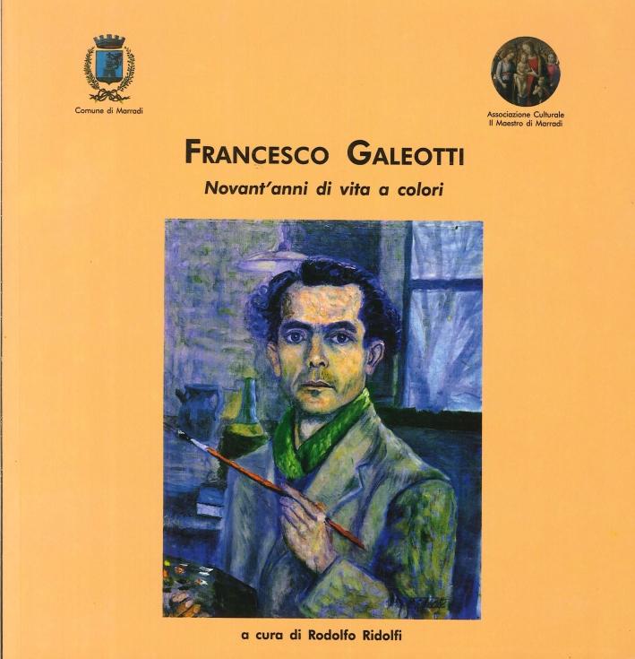 Francesco Galeotti. Novant'Anni di Vita a Colori.