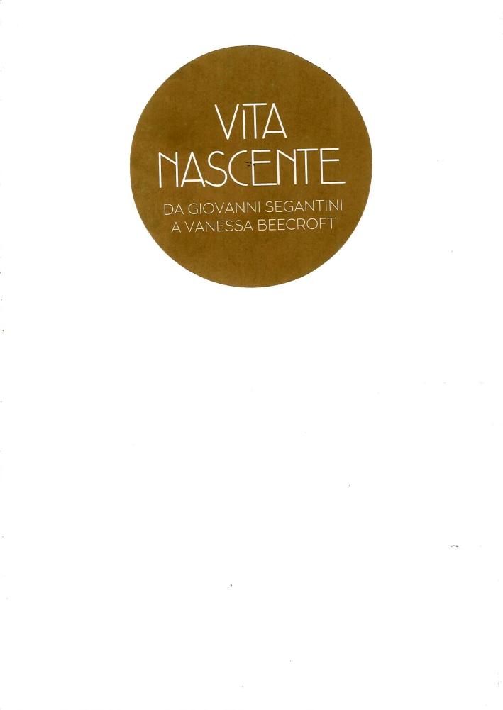 Vita Nascente. Da Giovanni Segatini a Vanessa Beecroft.