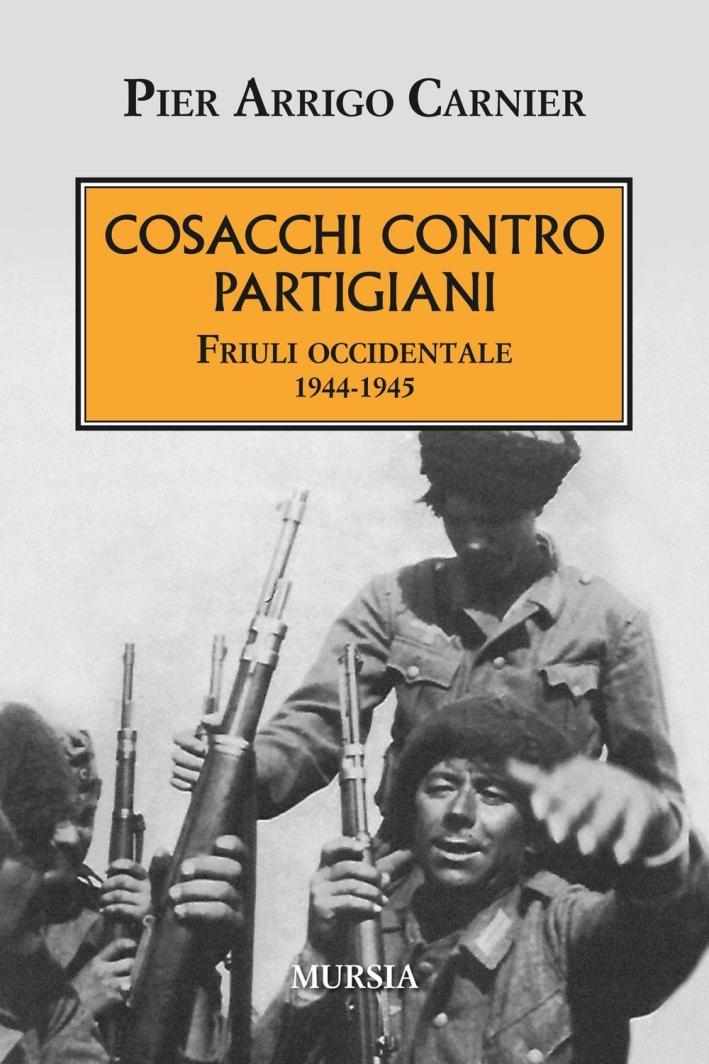 Cosacchi contro partigiani. Friuli occidentale 1944-1945.