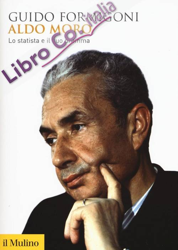 Aldo Moro. Lo statista e il suo dramma.