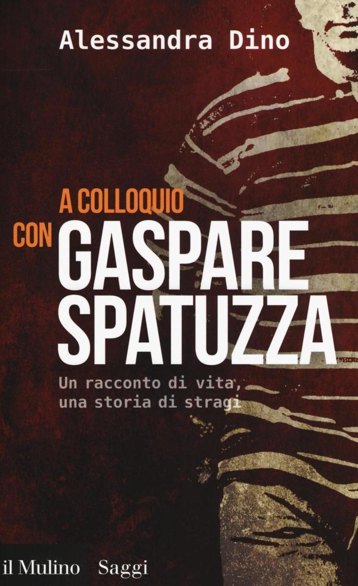 A colloquio con Gaspare Spatuzza. Un racconto di vita, una storia di stragi.
