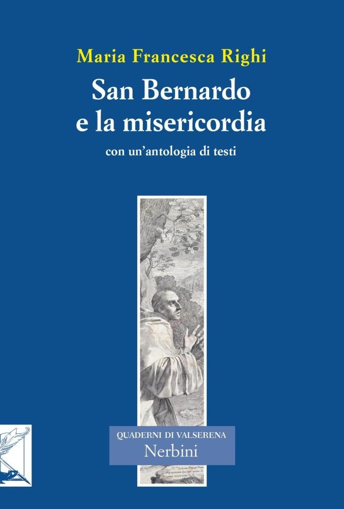San Bernardo e la misericordia. Con un'antologia di testi di san Bernardo sulla misericordia.