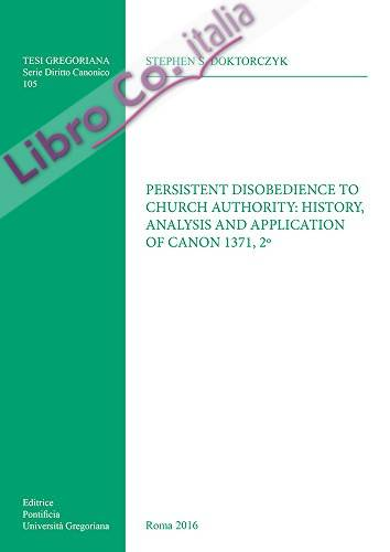 Persistent disobedience to church authority: history, analysis and application of canon 1371, 2º.