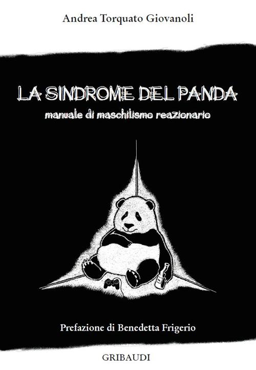 La sindrome del panda. Manuale di maschilismo reazionario.