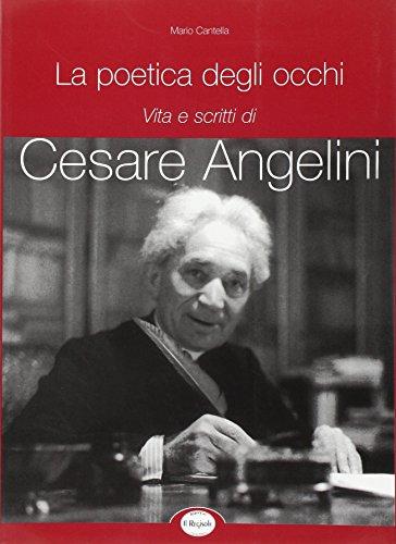 La poetica degli occhi. Vita e scritti di Cesare Angelini.