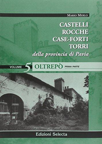 Castelli, rocche, case-forti, torri della provincia di Pavia vol. 5-7: Oltrepò.