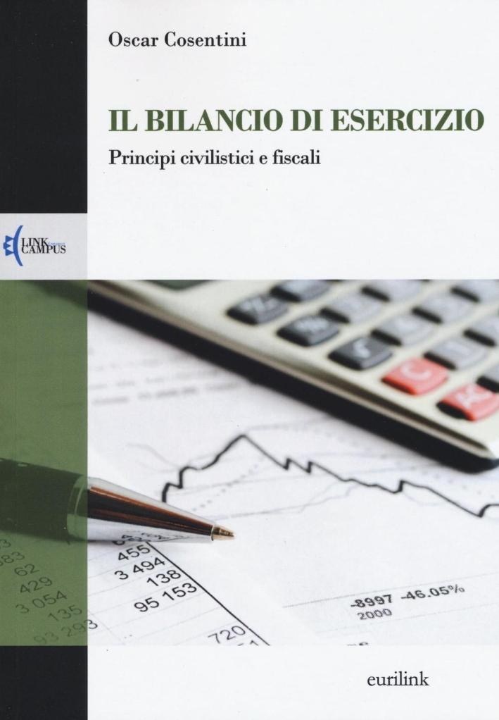 Il bilancio di esercizio. Principi civilistici e fiscali.