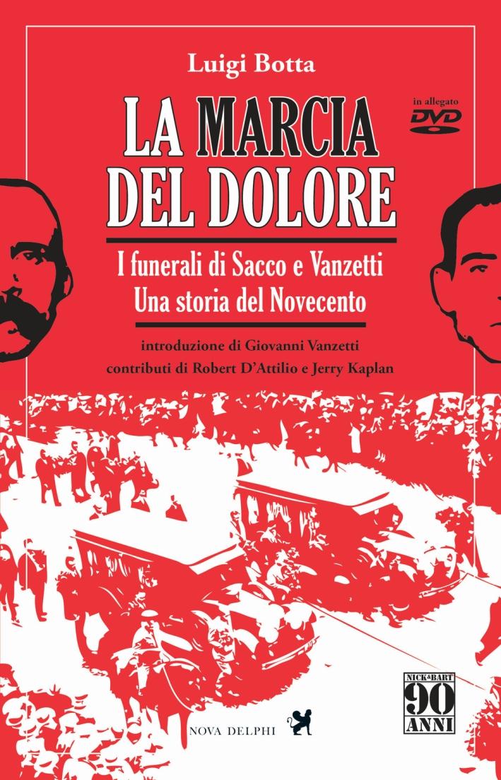 La marcia del dolore. I funerali di Sacco e Vanzetti. Una storia del Novecento. Con DVD.