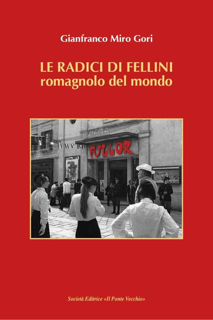 Le Radici di Fellini. Romagnolo del Mondo.
