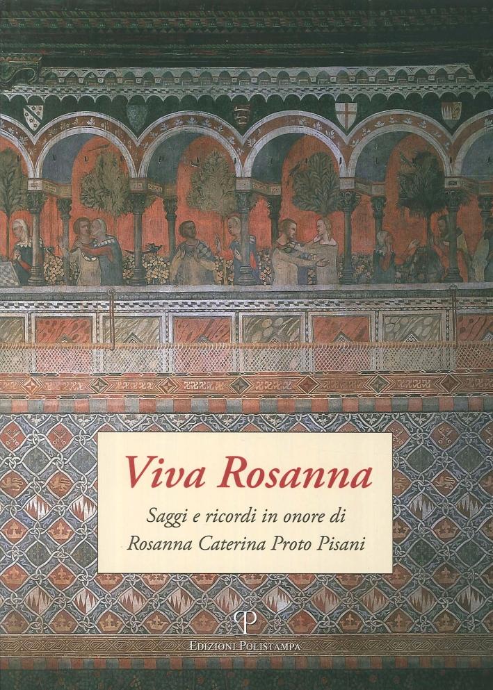Viva Rosanna. Saggi e Ricordi in Onore di Rosanna Caterina Proto Pisani.