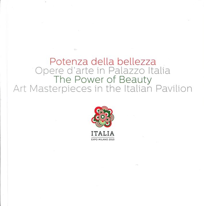 Potenza della Bellezza. Opere d'Arte in Palazzo Italia. The Power of Beauty. Art Masterpieces in the Italian Pavilion