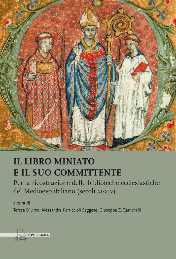Il Libro Miniato e il Suo Committente per la Ricostruzione delle Biblioteche Ecclesiastiche del Medioevo Italiano (Secc. XI-XIV)