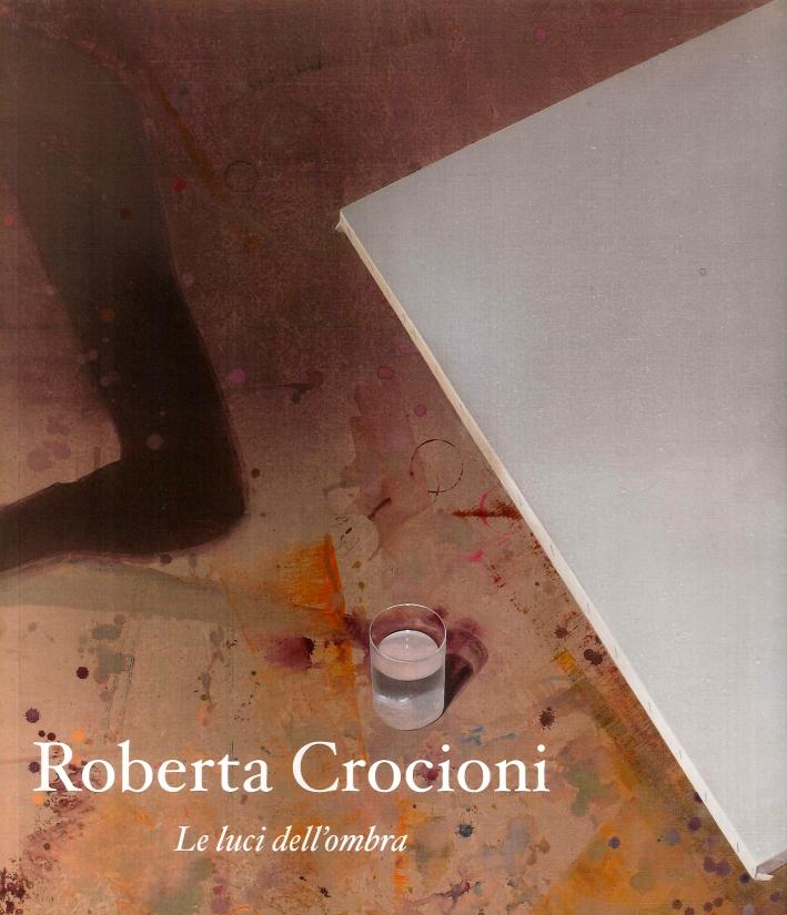 Roberta Crocioni. Le luci dell'ombra.