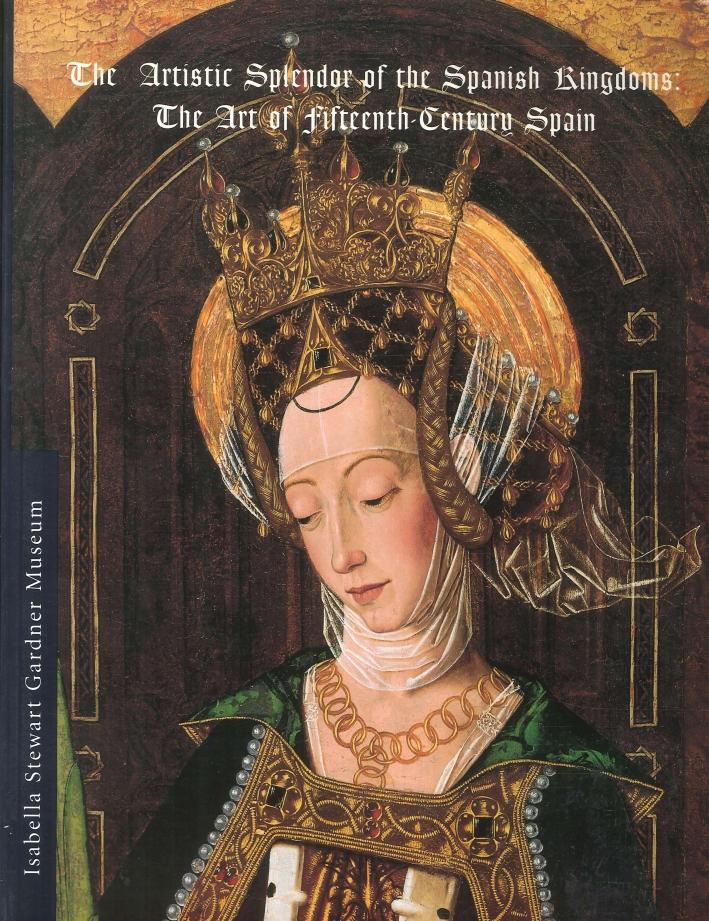 The Artistic Splendor of the Spanish Kingdoms: the Art of Fifteenth-Century Spain.