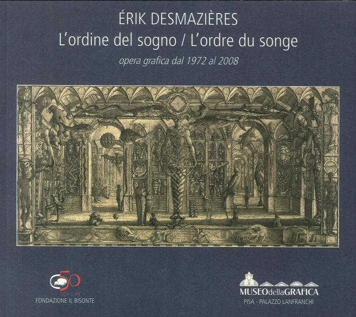 Érik Desmazières. L'Ordine del Sogno. L'Ordre Du Sogne. Opera Grafica dal 1972 al 2008.