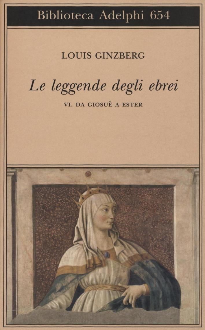 Le leggende degli ebrei. Vol. 6: Da Giosuè a Ester.