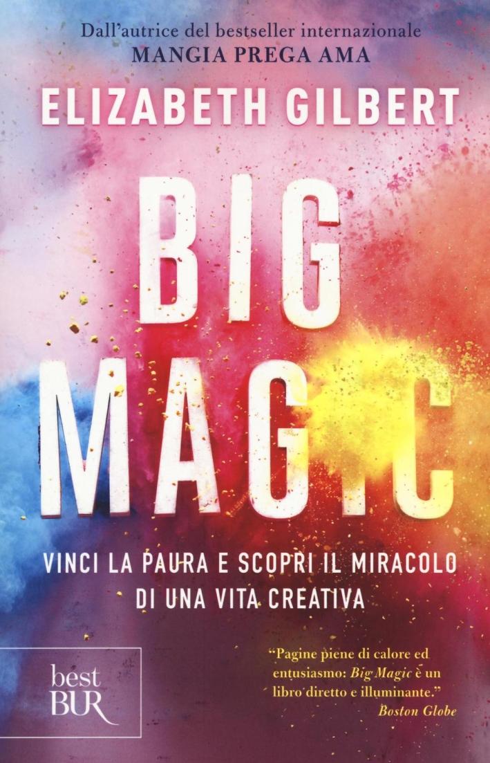Big Magic. Vinci la paura e scopri il miracolo di una vita creativa.