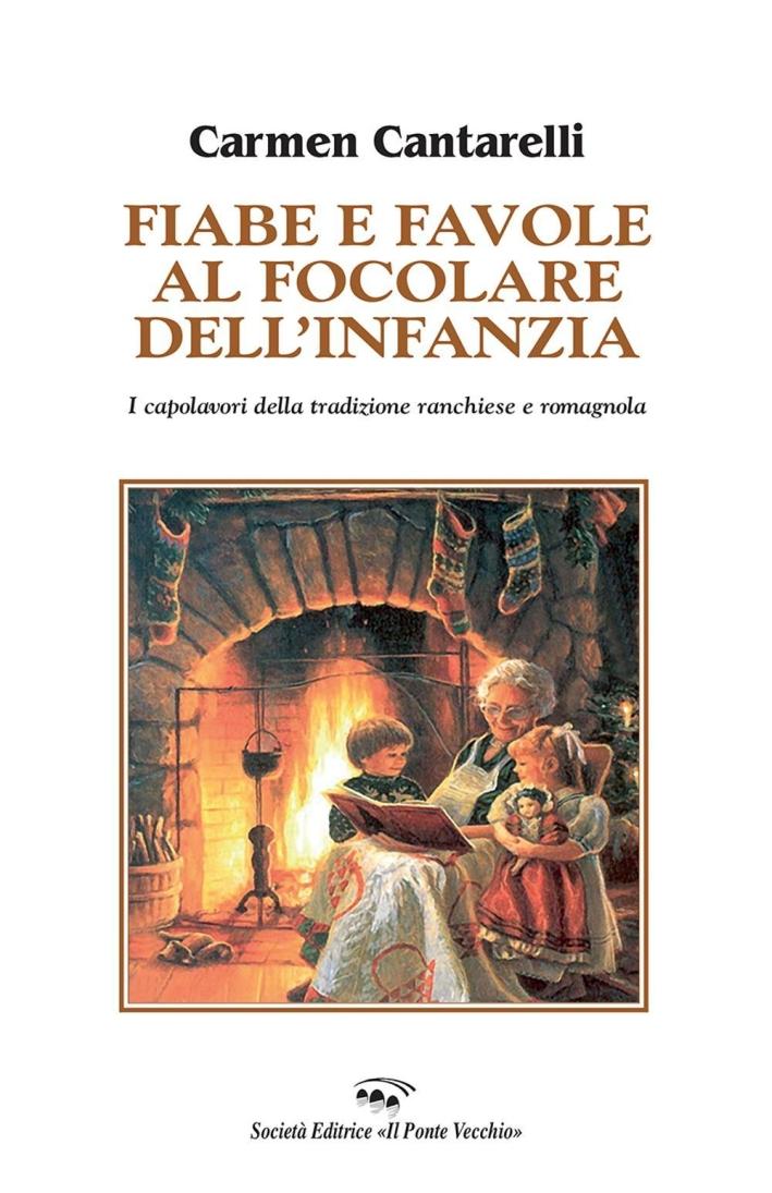Fiabe e favole al focolare dell'infanzia. I capolavori della tradizione ranchiese e romagnola.